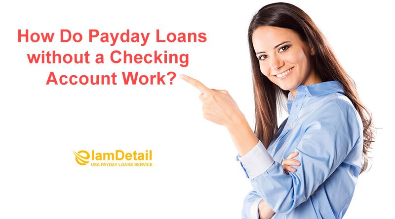 Payday loans without a checking account.